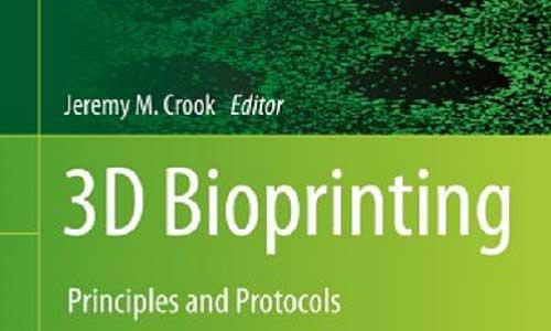 معرفی کتاب چاپ 3 بعدی بیولوژیکی – 3D Bioprinting Principles and Protocols
